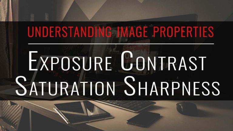 tutorial: understanding image properties, exposure, contrast, saturation and sharpness