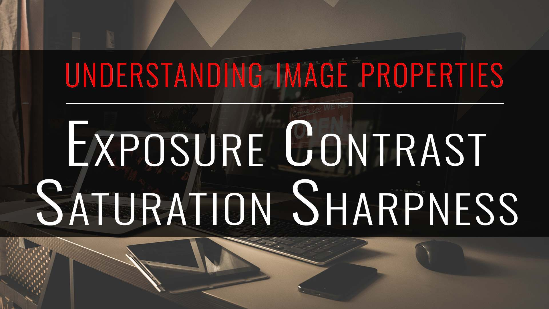 tutorial: understanding image properties, exposure, contrast, saturation and sharpness